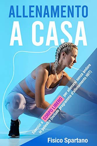 Entrenamiento en casa: ejercicios de peso corporal para entrenar sin ir al gimnasio (incluye programa de entrenamiento HIIT) (entrenamiento en casa como si estuvieras ...